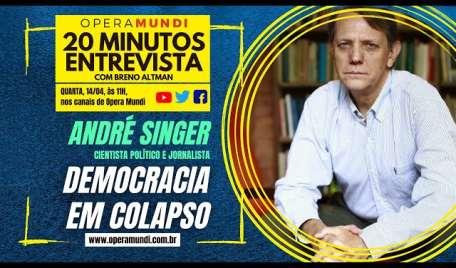 ENTREVISTANDO ANDRÉ SINGER: DEMOCRACIA EM COLAPSO