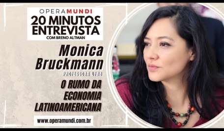 Entrevistando Monica Bruckmann: o rumo da economia latinoamericana