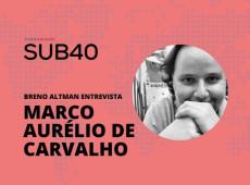 SUB40: Breno Altman entrevista Marco Aurélio de Carvalho nesta quinta; receba link por e-mail