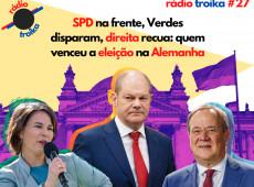 Rádio Troika #27 - SPD na frente, Verdes disparam, direita recua: quem venceu a eleição na Alemanha