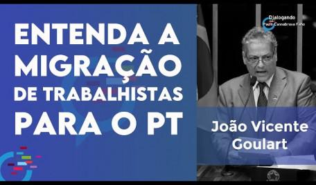 João Vicente Goulart explica a migração de trabalhistas para o PT