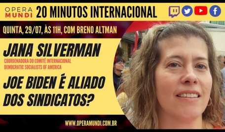JANA SILVERMAN: JOE BIDEN É ALIADO DOS SINDICATOS? 20 MINUTOS INTERNACIONAL