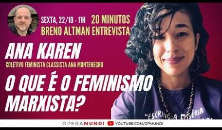 ANA KAREN: O QUE É O FEMINISMO MARXISTA? - 20 Minutos Entrevista