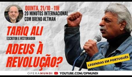 TARIQ ALI - ADEUS À REVOLUÇÃO? - 20 MINUTOS INTERNACIONAL