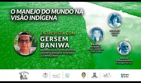 Entrevista com Gersem Baniwa: O manejo do mundo na visão indígena — Diálogos em Sul Maior